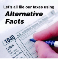 Alternative Facts: Let's all file our taxes using  Alternative  Facts