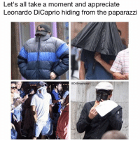 Homie, Leonardo DiCaprio, and Memes: Let's all take a moment and appreciate  Leonardo DiCaprio hiding from the paparazzi  @Drsmashlove Bro, this is so extra. Somebody need to introduce the homie Leo to burqas. Actually, don't. The way this week is going he'll probably get deported 😫😂😂😂