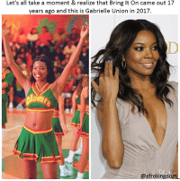 Beautiful, Gabrielle Union, and Memes: Let's all take a moment & realize that Bring It On came out 17  years ago and this is Gabrielle Union in 2017.  ove  @afrokingdo She's beautiful! afrokingdom melanin blackbeauty blackisbeautiful africanamerican melaninonfleek melaninpoppin black blackandproud blackpride blackpower unapologeticallyblack blackisbeautiful blackexcellence blackdontcrack