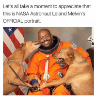 astronaut: Let's all take a moment to appreciate that  this is NASA Astronaut Leland Melvin's  OFFICIAL portrait.
