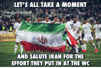 Memes, Iran, and 🤖: LET'S ALL TAKE A MOMENT  @WelrollFootball  ontine  AND SALUTE IRAN FOR THE  EFFORT THEY PUT  N AT THE WC Iran 🇮🇷👏🏻