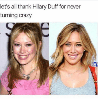 Crazy, Duff, and Hilary Duff: let's all thank Hilary Duff for never  turning crazy