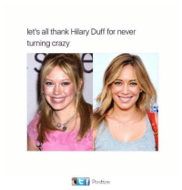 Hilary Duff: let's all thank Hilary Duff for never  turning crazy  Postize
