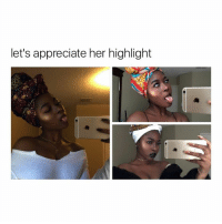 Parents, Appreciate, and Girl Memes: let's appreciate her highlight my parents are annoying