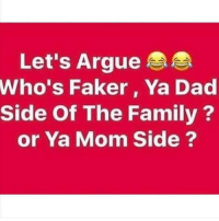 Arguing, Dad, and Family: Let's Argue  Who's Faker, Ya Dad  Side Of The Family  or Ya Mom Side Who's faker? 😭😂😭😂😭 mom side!! @pmwhiphop @pmwhiphop @pmwhiphop @pmwhiphop @pmwhiphop @pmwhiphop