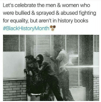 Blackhistory, Memes, and The Gap: Let's celebrate the men & women who  were bullied & sprayed & abused fighting  for equality, but aren't in history books  #BlackHistory Month Let's take a second and acknowledge those who stood on the gap for all us! If you onto stand for something you will fall for anything! Thank you to all those who fought for us! We acknowledge you @mediablackoutusa BlackHistory BlackHistoryMonth BlackMagic BlackFutureMonth BlackLivesMatter BLM