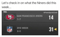😱😱😱😱: Let's check in on what the Niners did this  week.  FINAL  @Fake SportsCentr  S- SAN FRANCISCO 49ERS  14  1-7  BYE WEEK  NFL  8-0 😱😱😱😱