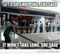 Head, Instagram, and Lol: LETS COSHOPPING SHE SAID  Bershka  IT WONT TAKE LONG SHE SAID  HEAD OVER TO DAMNLOLCOM Damn! LOL: Said every woman ever