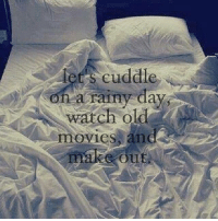 Memes, 🤖, and Cuddle: lets cuddle  n a rainy day  watch old  movies and  make out