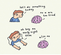 9gag, Memes, and Brain: let's do Somethinq  today  no u are  too tire  oh boy an  earlu niaht  then  So no My body says yes but my brain says no⠀ So I get up and watch another show⠀ By @swatercolour⠀ -⠀ comics sleep brain 9gag