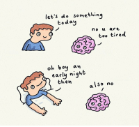 Dank, Brain, and Today: let's do Somethinq,  today  no u are  too tired  oh boy arn  earlu niqht  then  also no My body says yes but my brain says no So I get up and watch another show  By Shitty Watercolour