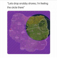 "Memes, Run, and Squad: ""Lets drop snobby shores, i'm feeling  the circle there""  PLEASANT PARK After looting all them Chests and them other two far left houses just to run into another squad and dying because of no materials"