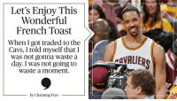 Basketball nearly killed him. Now @Channing_Frye is an @NBA champion with a lot to 😄 about:: Let's Enjoy This  Wonderful  French Toast  When I got traded to the  Cavs, I told myself that I  was not gonna waste a  day. I was not going to  Waste a moment.  by Channing Frye Basketball nearly killed him. Now @Channing_Frye is an @NBA champion with a lot to 😄 about: