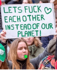 Fuck, Planet, and Let's: LETS FUCK  EACH OTHER  INSTEADOF OUR  PLANET!