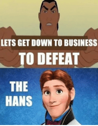 Memes, Business, and 🤖: LETS GET DOWN TO BUSINESS  TO DEFEAT  THE  HANS -Iceprincess