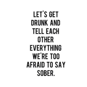 https://iglovequotes.net/: LET'S GET  DRUNK AND  TELL EACH  OTHER  EVERYTHING  WE'RE TOO  AFRAID TO SAY  SOBER https://iglovequotes.net/