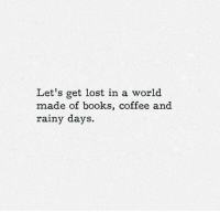 this would be a perfect day https://t.co/EEO3MnpY24: Let's get lost in a world  made of books, coffee and  rainy days. this would be a perfect day https://t.co/EEO3MnpY24