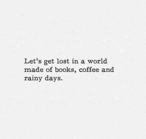 rainy: Let's get lost in a world  made of books, coffee and  rainy days