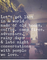 old books: Lets get lost  in a world  made of old books,  coffee, Ca  1 res,  adventure,  rainy days!  & late night  conversations  with people  we love  WWW. BAREFOOT FIVE, CEO M