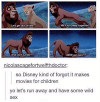 😂: Let's get out of here  Well run away together  And start a pride  AllliI our own  nicolascagefortwelfthdoctor:  so Disney kind of forgot it makes  movies for children  yo let's run away and have some wilo  sex 😂