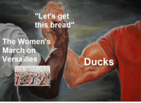 "Let them eat bread: ""Let's get  this bread""  The Women's  March on  Versailles  Ducks Let them eat bread"