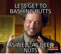 Deeze Nuts: LETS GET TO  BASHING BUTTS  AS WELL AS DEEZ  NUTS  HISTORY COM  imemes.com