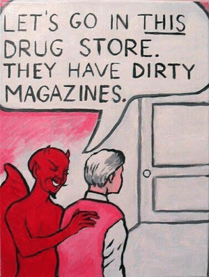 Dirty, Drug, and They: LET'S GO IN THIS  DRUG STORE.  THEY HAVE DIRTY  MAGAZINES.