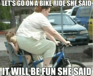 Airbags Come Standardhttp://meme-rage.tumblr.com: LET'S GO ON A BIKE RIDE SHE SAID  IT WILL BE FUN SHE SAID Airbags Come Standardhttp://meme-rage.tumblr.com