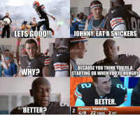 Johnny Manziel to star in new Snickers commercial...  LIKE NFL Memes: LETS GOOO!!  WHY?  BETTER?  JOHNNY EATA SNICKERS  ONFL MEMES  BECAUSE YOU THINK YOUREA  STARTING QB WHEN YOUREHUNGRY  BETTER  JOHNNY MANZIEL  419 22 YARDS 2 INT Johnny Manziel to star in new Snickers commercial...  LIKE NFL Memes