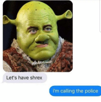 Police, Best, and The Police: Let's have shrex  i'm calling the police The best pickup line