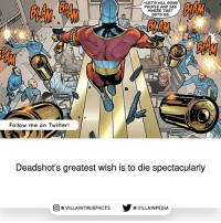 What's your greatest wish? dccomics deadshot comiccon like comics: LET'S  KILL  SOME  PEOPLE AND SEE  WHERE THAT  GETS US.  Follow me on Twitter!  Deadshot's greatest wish is to die spectacularly  回@VILLA IN TRUEFACTS  步@VILLA IN PEDI What's your greatest wish? dccomics deadshot comiccon like comics