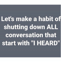 "Memes, 🤖, and Make A: Let's make a habit of  shutting down ALL  conversation that  start with ""I HEARD"""