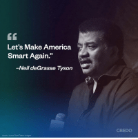 "What we should be striving for...: Let's Make America  Smart Again.""  35  Neil deGrasse Tyson  CREDO  photo: Araya Diaz/Getty Images What we should be striving for..."