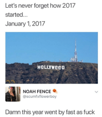 It really did tho! https://t.co/T9Tuh3IO1A: Let's never forget how 2017  started...  January 1, 2017  HOLLYweeD  NOAH FENCE .  @scumfxflowerboy  Damn this year went by fast as fuck It really did tho! https://t.co/T9Tuh3IO1A