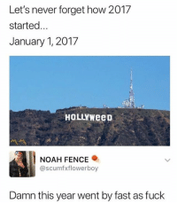 @funny will make your day much better 😂: Let's never forget how 2017  started...  January 1, 2017  HOLLYWeeD  NOAH FENCE .  @scumfxflowerboy  Damn this year went by fast as fuck @funny will make your day much better 😂