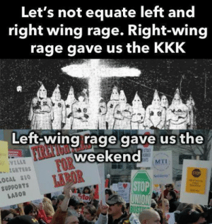 fromacomrade:  https://iww.org/: Let's not equate left and  right wing rage. Right-wing  rage gave us the KKK  Left-wing rage gave us the  weekend  SUPPORTS  LABOR  NION fromacomrade:  https://iww.org/