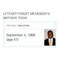 Birthday, Dating, and Funny: LETS NOT FORGET MR MOSEBY'S  BIRTHDAY TODAY  Phill Lewis  Date of birth  September 4, 1968  (age 47)