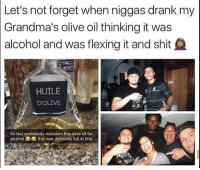 Definitely, Shit, and Alcohol: Let's  not forget when niggas drank my  Grandma's olive oil thinking it was  alcohol and was flexing it and shit  HUILE  D'OLIVE  So last somebody mistaken this olive oil for  alcohol  this was definitely full at first