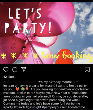 Wow that's so nice of you.: LET'S  PARTY!  ow booki  * * *  12 likes  authorshannonthomas !t's my birthday month! But,  instead of having a party for myself, I want to host a party  for you!  makeup, or skin care? Maybe your New Year's Resolutions  aren't going as you had planned? Or maybe you deperatley  jut need a girl's night filled with pampering and wine?  Contact me today and let's have some fun! #arbonne  #party #march #girlsnight #pamperyourself #contactme  Are you looking for healthier and cleaner Wow that's so nice of you.