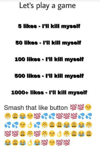 "Anaconda, Dank, and Meme: Let's play a game  5 likes I'll kill myself  50 likes I'll kill myself  100 likes - r'll kill myseli  500 likes I'll kill myself  1000+ likes I'll kill myself  Smash that like button 100100 <p>Smash the like button 😘😎 via /r/dank_meme <a href=""http://ift.tt/2BfnM1E"">http://ift.tt/2BfnM1E</a></p>"
