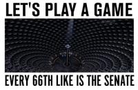 LET'S PLAY A GAME  EVERY 66TH LIKE IS THE SENATE shameless reach