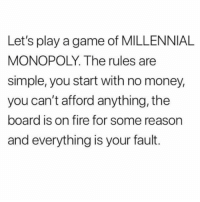 Fire, Money, and Monopoly: Let's play a game of MILLENNIAL  MONOPOLY. The rules are  simple, you start with no money,  you can't afford anything, the  board is on fire for some reason  and everything is your fault. What is even happening @mystylesays
