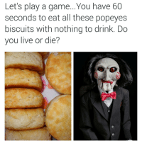 I'm gon die like a mf. 😂😂😂😂😂😂😂😂 popeyesbiscuits dryaf LMMFAO cruel saw repost @dgoofy_1: Let's play a game...You have 60  seconds to eat all these popeyes  biscuits with nothing to drink. Do  you live or die? I'm gon die like a mf. 😂😂😂😂😂😂😂😂 popeyesbiscuits dryaf LMMFAO cruel saw repost @dgoofy_1