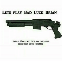 Cheating, Memes, and Luck: LETS PLAY BAD LUCK BRIAN  EVERY 10TH LIKE DIES, NO CHEATING.  COMMENT YOUR NUMBER] *Waits to be 10th* 😏💀 Comment your number 👇 - - 🍇 Follow me @whatchills for more posts 🍇 - - meme lol memes dank dankmeme funny followforfollow comedy funnypostsdaily likeforlike humor spamforspam chill haha funnyvideos tagafriend funnypictures hilarious follow4follow follow4follow funnypost like4like tagyourfriends spam4spam lmao laugh bruh omg dead l4l f4f