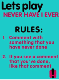 *shannon*  ?????????: Lets play  NEVER HAVE I EVER  RULES:  1. Comment with  something that you  have never done  2. If you see a comment  that you've done,  like that comment *shannon*  ?????????