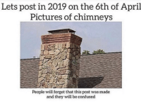Confused, Memes, and Pictures: Lets post in 2019 on the 6th of April  Pictures of chimneys  People will forget that this post was made  and they will be confused Everyone do it via /r/memes https://ift.tt/2SiNSda