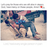 Alive, God, and Memes: Let's pray for those who are still alive in aleppo  God, have mercy on these people, Amen!  Lord, heal every single person in pain Pray!