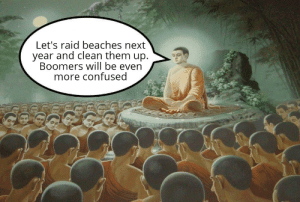 They'll not know what hit them: Let's raid beaches next  year and clean them up.  Boomers will be even  more confused They'll not know what hit them