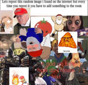 little shark boy in the bottom right: Lets repost this random image i found on the internet but every  time you repost it you have to add something to the room  Danny dorito  0  ext  0 was here  et little shark boy in the bottom right