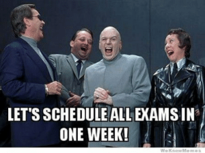 ratemyprofessors:  They MUST be conspiring against us. : LET'S SCHEDULE ALL EXAMS IN  ONE WEEK!  WeKnowMemes ratemyprofessors:  They MUST be conspiring against us.